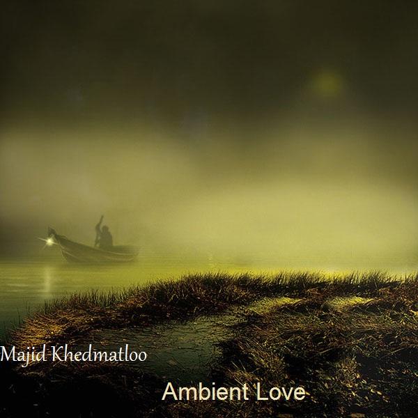 دانلود آهنگ بی کلام (مجید خدمتلو) Majid Khedmatloo با نام (عشق محیطی) Ambient Love