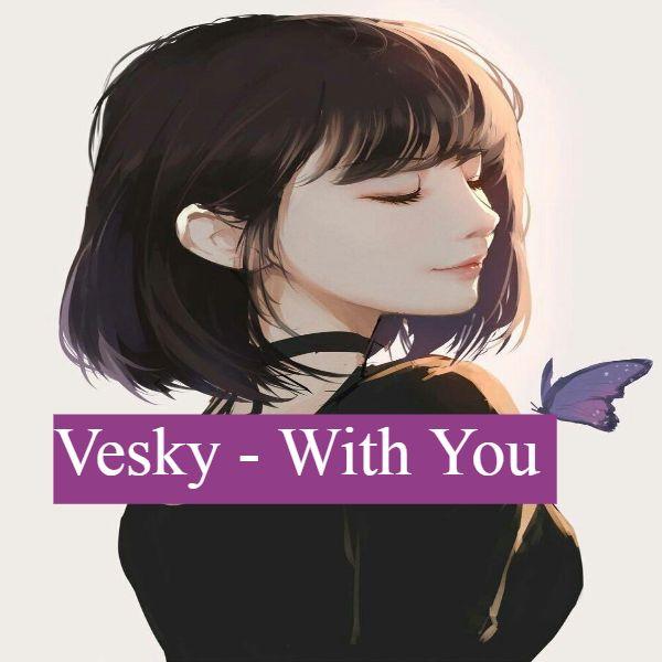 دانلود آهنگ 2017 (وسکی) Vesky با نام (با تو) With You